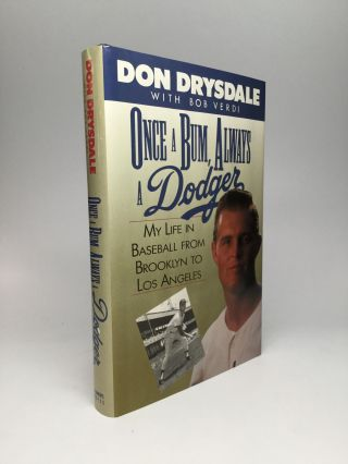 ONCE A BUM, ALWAYS A DODGER: My Life in Baseball from Brooklyn to Los Angeles. Don Drysdale, Bob...
