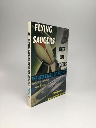 FLYING SAUCERS OVER LOS ANGELES: The UFO Craze of the 50's. DeWayne B. Johnson, Kenn Thomas,...