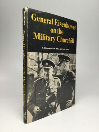 GENERAL EISENHOWER ON THE MILITARY CHURCHILL: A Conversation with Alistair Cooke. Alistair Cooke