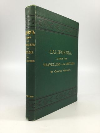 CALIFORNIA: For Health, Pleasure, and Residence. Charles Nordhoff