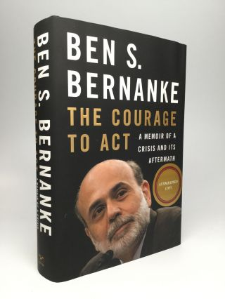 THE COURAGE TO ACT: A Memoir of a Crisis and Its Aftermath. Ben S. Bernanke