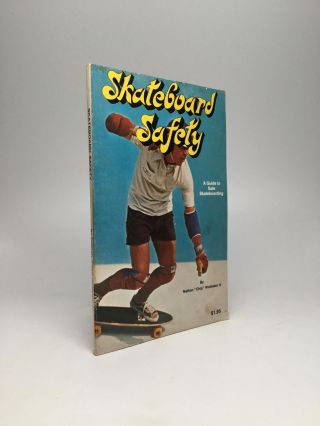 "SKATEBOARD SAFETY: A Guide to Safe Skateboarding. Nathan ""Chip"" Wolfstein, IV"