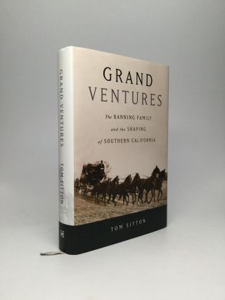 GRAND VENTURES: The Banning Family and the Shaping of Southern California. Tom Sitton