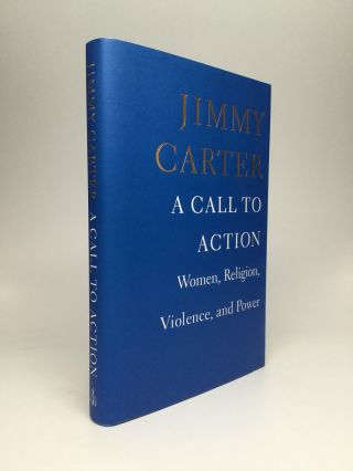 A CALL TO ACTION: Women, Religion, Violence, and Power. Jimmy Carter