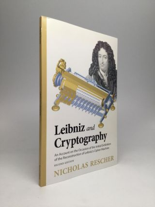LEIBNIZ AND CRYPTOGRAPHY: An Account on the Occasion of the Initial Exhibition of the Reconstruction of Leibniz's Cipher Machine. Nicholas Rescher.