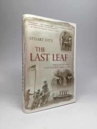 THE LAST LEAF: Voices of History's Last-Known Survivors. Stuart Lutz