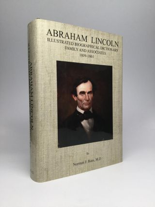ABRAHAM LINCOLN: Illustrated Biographical Dictionary, Family and Associates, 1809-1861. Norman F....