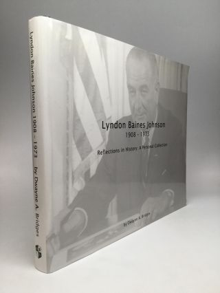 LYNDON BAINES JOHNSON, 1908-1973: Reflections in History: A Personal Collection. Dwayne A. Bridges