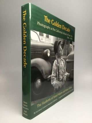 THE GOLDEN DECADE: Photography at the California School of Fine Arts, 1945-1955 - The Students of...
