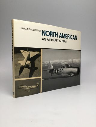 NORTH AMERICAN: An Aircraft Album. Gordon Swanborough
