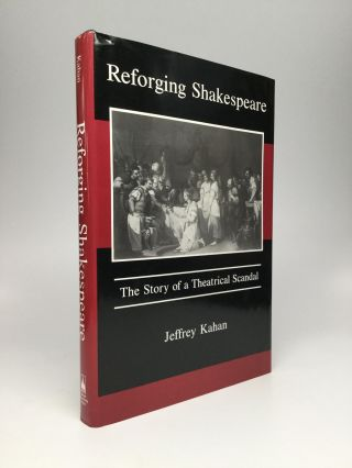 REFORGING SHAKESPEARE: The Story of a Theatrical Scandal. Jeffrey Kahan
