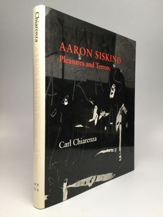 AARON SISKIND: Pleasures and Terrors. Carl Chiarenza