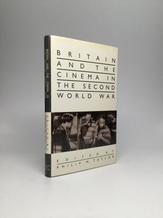 BRITAIN AND THE CINEMA IN THE SECOND WORLD WAR. Philip M. Taylor