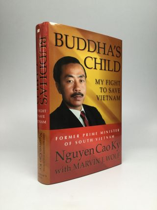 BUDDHA'S CHILD: My Fight to Save Vietnam. Nguyen Cao Ky, Marvin J. Wolf