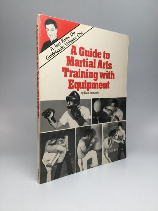 A GUIDE TO MARTIAL ARTS TRAINING WITH EQUIPMENT - A Jeet Kune Do Guidebook: Volume One. Dan Inosanto