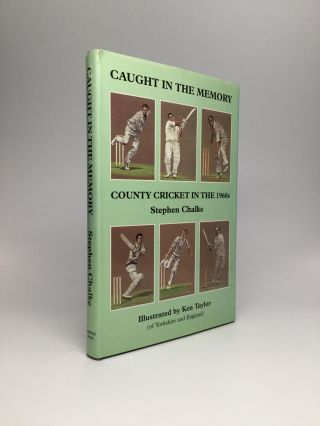 CAUGHT IN THE MEMORY: County Cricket in the 1960s. Stephen Chalke