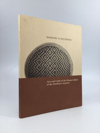 BASKETRY AS METAPHOR: Arts and Crafts of the Desana Indians of the Northwest Amazon. Gerardo...