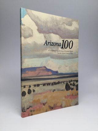 ARIZONA 100: A Centennial Gathering of Essential Books on the Grand Canyon State. Bruce J. Dinges