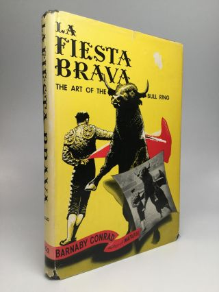 LA FIESTA BRAVA: The Art of the Bull Ring. Barnaby Conrad.