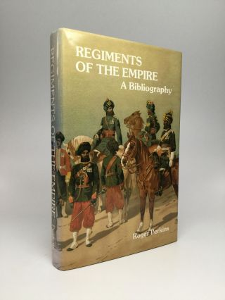 REGIMENTS OF THE EMPIRE: A Bibliography. Roger Perkins
