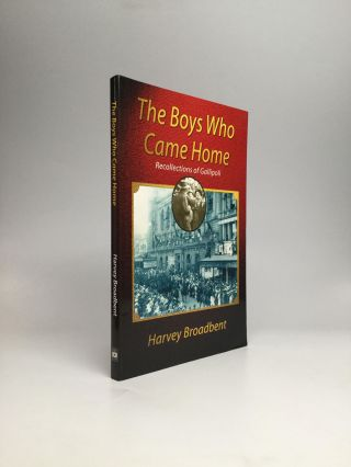 THE BOYS WHO CAME HOME: Recollections of Gallipoli. Harvey Broadbent