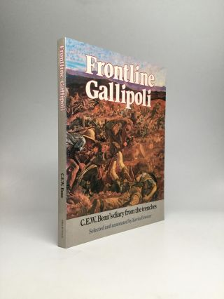 FRONTLINE GALLIPOLI: C.E.W. Bean, Diaries from the Trenches, Selected and Annotated by Kevin...