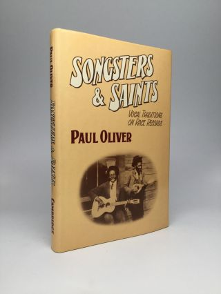 SONGSTERS AND SAINTS: Vocal Traditions on Race Records. Paul Oliver