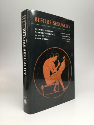 BEFORE SEXUALITY: The Construction of Erotic Experience in the Ancient Greek World