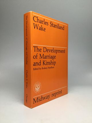 THE DEVELOPMENT OF MARRIAGE AND KINSHIP, Edited by Rodney Needham. Charles Staniland Wake