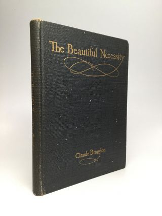 THE BEAUTIFUL NECESSITY: Seven Essays on Theosophy and Architecture. Charles Bragdon