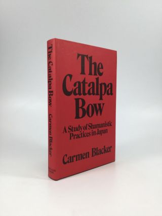 THE CATALPA BOW: A Study of Shamanistic Practices in Japan. Carmen Blacker