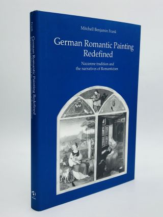 GERMAN ROMANTIC PAINTING REDEFINED: Nazarene Tradition and the Narratives of Romanticism....