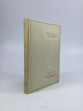 The Plays of J.M. Barrie: PETER PAN or The Boy Who Would Not Grow Up. J. M. Barrie.