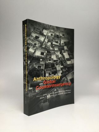 ANTHROPOLOGY AND GLOBAL COUNTERINSURGENCY. John D. Kelly, Sean T. Mitchell, Beatrice Jauregui,...