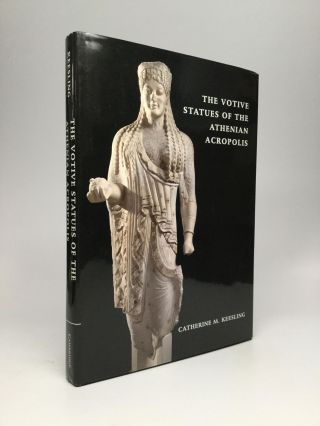 THE VOTIVE STATUES OF THE ATHENIAN ACROPOLIS. Catherine M. Keesling