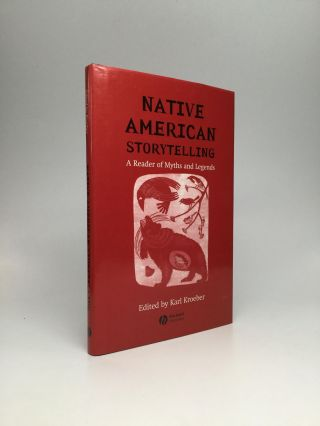 NATIVE AMERICAN STORYTELLING: A Reader of Myths and Legends. Karl Kroeber