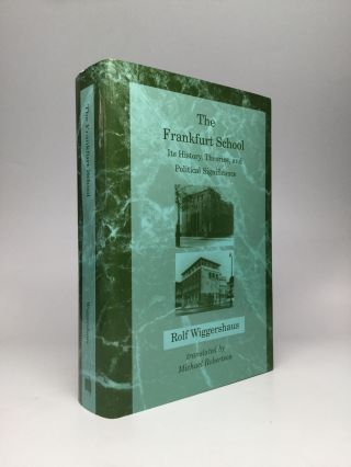 THE FRANKFURT SCHOOL: Its History, Theories, and Political Significance. Rolf Wiggershaus.