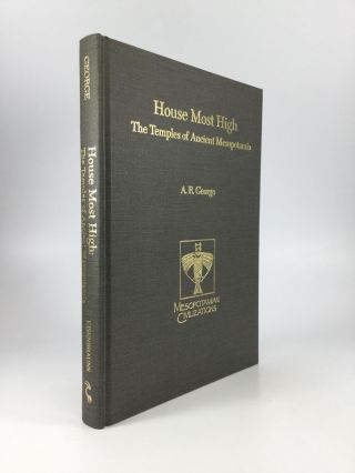 HOUSE MOST HIGH: The Temples of Ancient Mesopotamia. A. R. George
