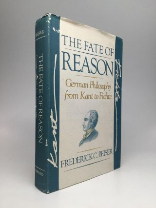THE FATE OF REASON: German Philosophy from Kant to Fichte. Frederick C. Beiser