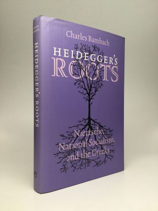 HEIDEGGER'S ROOTS: Nietzsche, National Socialism, and the Greeks. Charles Bambach