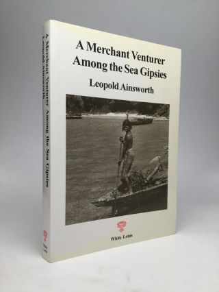 A MERCHANT VENTURER AMONG THE SEA GIPSIES: Being a Pioneer's Account of Life on an Island in the...