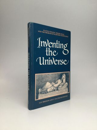 INVENTING THE UNIVERSE: Plato's Timaeus, The Big Bang, and the Problem of Scientific Knowledge....