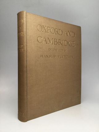 OXFORD AND CAMBRIDGE: Delineated by Hanslip Fletcher, with Introduction by J. Willis Clark, M.A.,...