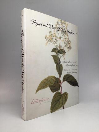 """FORGET NOT MEE & MY GARDEN..."" Selected Letters, 1725-1768 of Peter Collinson, F.R.S. Peter Collinson."