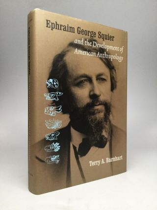 EPHRAIM GEORGE SQUIER AND THE DEVELOPMENT OF AMERICAN ANTHROPOLOGY. Terry A. Barnhart
