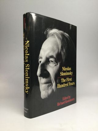 NICOLAS SLONIMSKY: The First Hundred Years. Nicolas Slonimsky