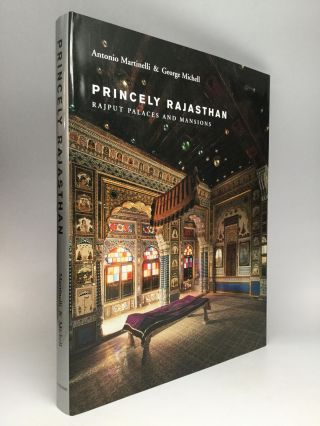 PRINCELY RAJASTHAN: Rajput Palaces and Mansions. Antonio Martinelli, George Michell.