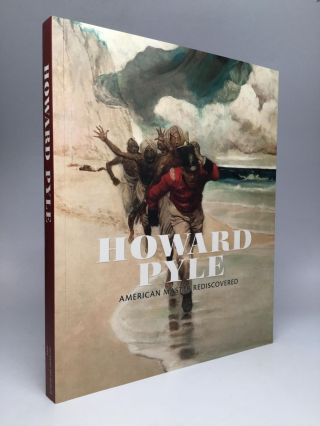 HOWARD PYLE: American Master Rediscovered. Heather Campbell Coyle.