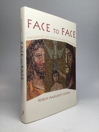 FACE TO FACE: Portraits of the Divine in Early Christianity. Robin Margaret Jensen