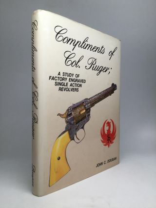 COMPLIMENTS OF COL. RUGER; A Study of Factory Engraved Single Action Revolvers